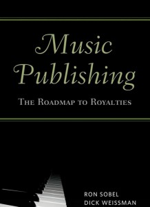 Music Publishing: The Roadmap To Royalties by Ron Sobel and Dick Weissman